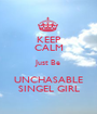 KEEP CALM Just Be UNCHASABLE SINGEL GIRL - Personalised Poster A1 size