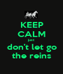 KEEP CALM just don't let go the reins - Personalised Poster A1 size