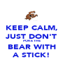 KEEP CALM, JUST DON'T POKE THE BEAR WITH A STICK! - Personalised Poster A1 size