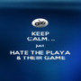 KEEP CALM. .. just HATE THE PLAYA & THEIR GAME - Personalised Poster A1 size