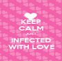 KEEP CALM JUST INFECTED WITH LOVE - Personalised Poster A1 size