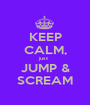 KEEP CALM, just  JUMP & SCREAM - Personalised Poster A1 size