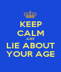 KEEP CALM JUST LIE ABOUT YOUR AGE - Personalised Poster A1 size