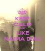 KEEP CALM JUST LIKE NAIMA DIAS - Personalised Poster A1 size