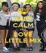 KEEP CALM JUST LOVE LITTLE MIX - Personalised Poster A1 size