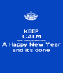 KEEP CALM JUST ONE CELEBRATION A Happy New Year and it's done - Personalised Poster A1 size