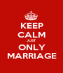 KEEP CALM JUST ONLY MARRIAGE - Personalised Poster A1 size