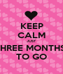 KEEP CALM JUST  THREE MONTHS  TO GO - Personalised Poster A1 size