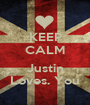KEEP CALM  Justin Loves. You - Personalised Poster A1 size