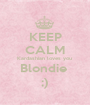 KEEP CALM Kardashian loves you  Blondie  ;) - Personalised Poster A1 size