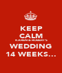 KEEP CALM KAREN & ROBERT'S WEDDING 14 WEEKS... - Personalised Poster A1 size