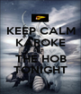 KEEP CALM KAROKE AT THE HOB TONIGHT - Personalised Poster A1 size