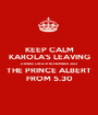 KEEP CALM KAROLA'S LEAVING DRINKS ON 4TH NOVEMBER 2012 THE PRINCE ALBERT FROM 5.30 - Personalised Poster A1 size