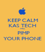 KEEP CALM KAS TECH WILL  PIMP YOUR PHONE - Personalised Poster A1 size