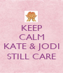 KEEP CALM  KATE & JODI STILL CARE - Personalised Poster A1 size