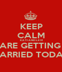 KEEP CALM KATI AND LEVI ARE GETTING  MARRIED TODAY - Personalised Poster A1 size