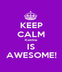 KEEP CALM Katrina IS AWESOME! - Personalised Poster A1 size