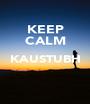 KEEP CALM KAUSTUBH   - Personalised Poster A1 size