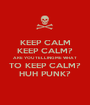 KEEP CALM KEEP CALM? ARE YOU TELLING ME WHAT  TO KEEP CALM? HUH PUNK? - Personalised Poster A1 size