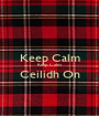 Keep Calm Keep Calm Ceilidh On  - Personalised Poster A1 size