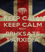 KEEP CALM KEEP CALM MOY PRHKSATE T'ARXIDIA - Personalised Poster A1 size