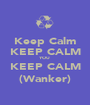 Keep Calm KEEP CALM YOU  KEEP CALM (Wanker) - Personalised Poster A1 size