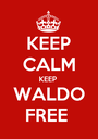 KEEP CALM KEEP  WALDO FREE  - Personalised Poster A1 size