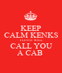 KEEP CALM KENKS FLOYD  WILL CALL YOU A CAB  - Personalised Poster A1 size