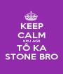 KEEP CALM KEU AGR TÔ KA STONE BRO - Personalised Poster A1 size
