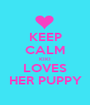 KEEP CALM KIKI LOVES HER PUPPY - Personalised Poster A1 size