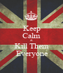 Keep Calm & Kill Them Everyone - Personalised Poster A1 size