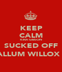 KEEP CALM KIRA GIBSON  SUCKED OFF CALLUM WILLOX :)  - Personalised Poster A1 size