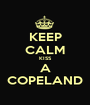 KEEP CALM KISS A COPELAND - Personalised Poster A1 size