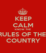 KEEP CALM KNOW THE  RULES OF THE  COUNTRY - Personalised Poster A1 size