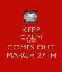 KEEP CALM KUSH COMES OUT MARCH 27TH - Personalised Poster A1 size