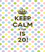KEEP CALM KYLA IS 20! - Personalised Poster A1 size