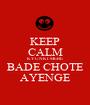 KEEP CALM KYUNKI MERE BADE CHOTE AYENGE - Personalised Poster A1 size