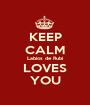KEEP CALM Labios de Rubí LOVES YOU - Personalised Poster A1 size