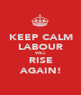 KEEP CALM LABOUR WILL RISE AGAIN! - Personalised Poster A1 size