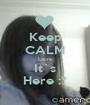 Keep CALM Lacra It`s Here :* - Personalised Poster A1 size
