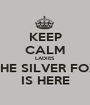 KEEP CALM LADIES THE SILVER FOX IS HERE - Personalised Poster A1 size