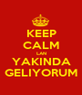 KEEP CALM LAN YAKINDA GELIYORUM - Personalised Poster A1 size