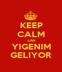 KEEP CALM LAN YIGENIM GELIYOR - Personalised Poster A1 size