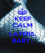 KEEP CALM  LATERS, BABY.. - Personalised Poster A1 size