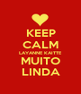 KEEP CALM LAYANNE KAITTE MUITO LINDA - Personalised Poster A1 size