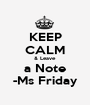 KEEP CALM & Leave a Note -Ms Friday - Personalised Poster A1 size