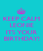 KEEP CALM LEONIE   ITS YOUR BIRTHDAY! - Personalised Poster A1 size