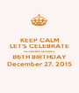 KEEP CALM LET'S CELEBRATE QUEEN BEE KEARNEY 86TH BIRTHDAY December 27, 2015 - Personalised Poster A1 size