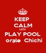 KEEP    CALM LETS  PLAY POOL   orale  Chichi - Personalised Poster A1 size