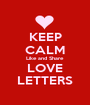 KEEP CALM Like and Share LOVE LETTERS - Personalised Poster A1 size